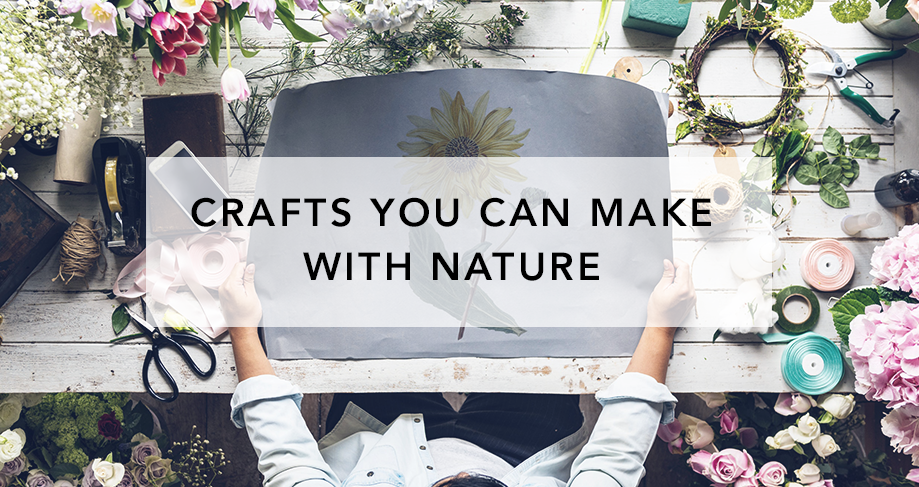 4 Crafts You Can Make With Nature