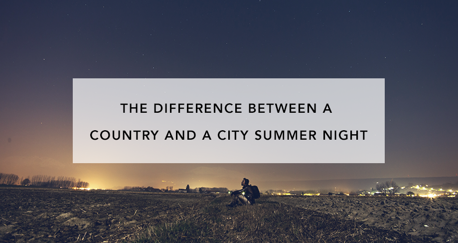 The Difference Between a Country and a City Summer Night