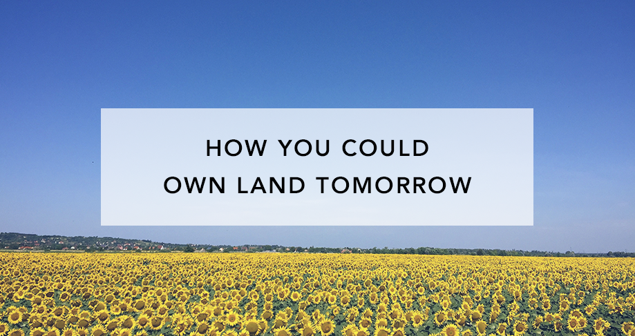 How you Can Own Land Tomorrow