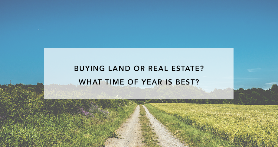 Buying Land or Real Estate? What Time of Year is Best?