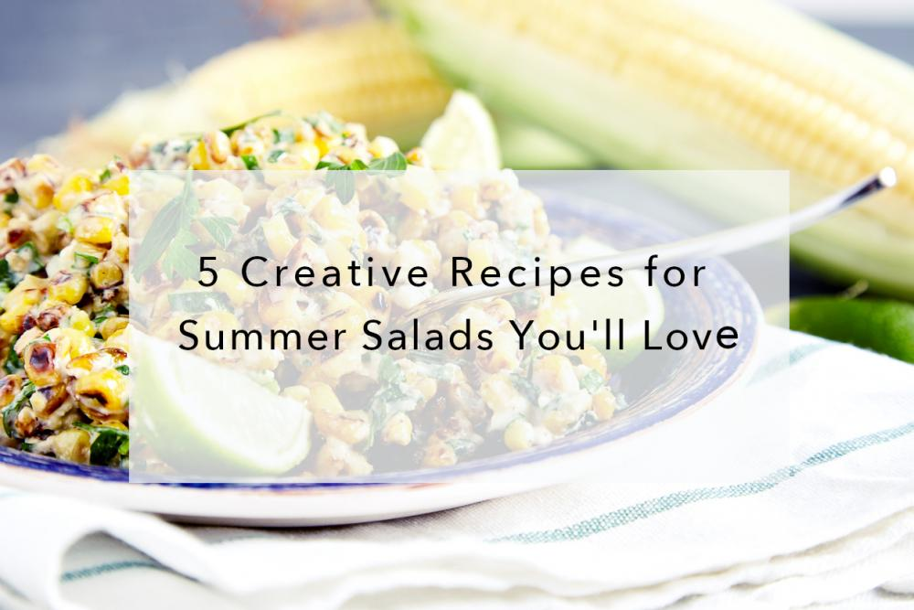 5 Creative Recipes for Summer Salads You'll Love
