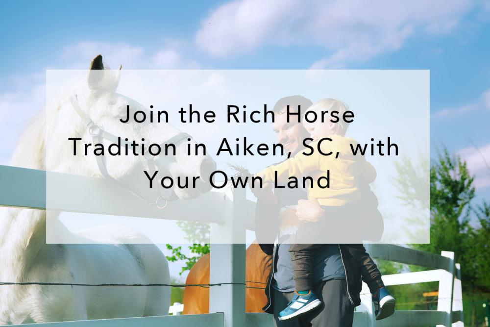 Join the Rich Horse Tradition in Aiken, SC, with Your Own Land