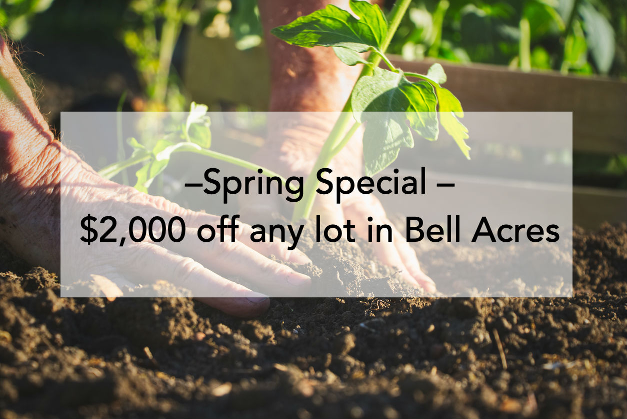 Spring Special - $2,000 off any lot in Bell Acres