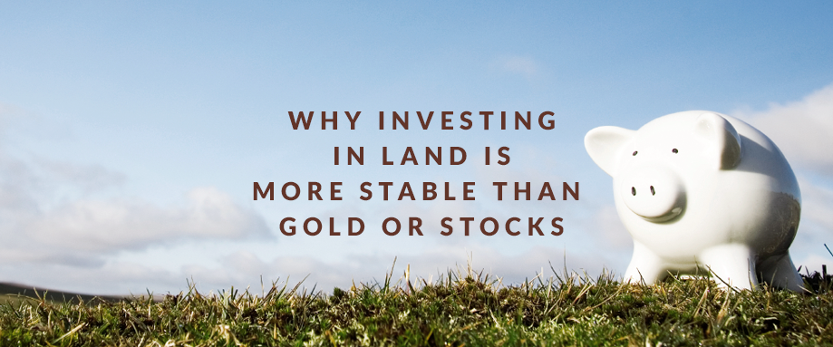 investing in land better than stocks and gold