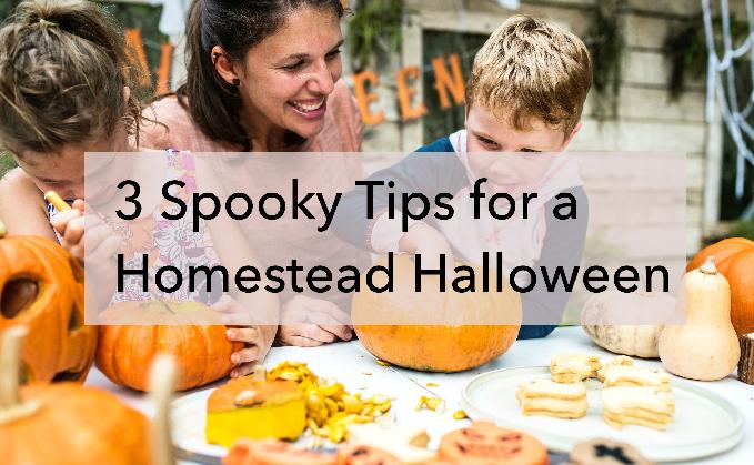 3 Spooky Tips for a Homestead Halloween
