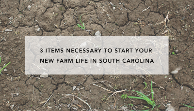 3 Items Necessary to Start Your New Farm Life in South Carolina