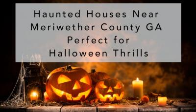 Haunted Houses Near Meriwether County GA Perfect for Halloween Thrills