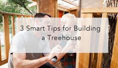 3 Smart Tips for Building a Treehouse
