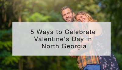5 Ways to Celebrate Valentine's Day in North Georgia