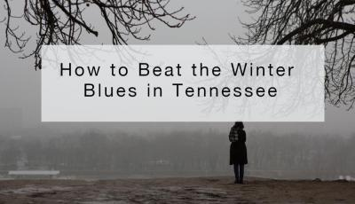 How to Beat the Winter Blues in Tennessee