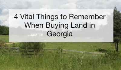 4 Vital Things to Remember When Buying Land in Georgia