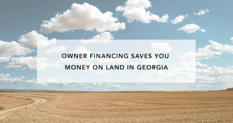 Owner Financing Saves You Money on Land in Georgia