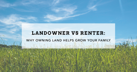 Landowner vs Renter: Why Owning Land Helps Grow Your Family