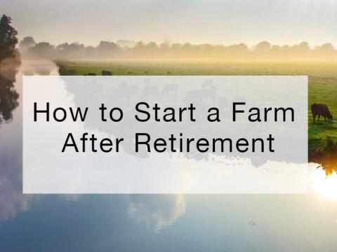 How to Start a Farm After Retirement