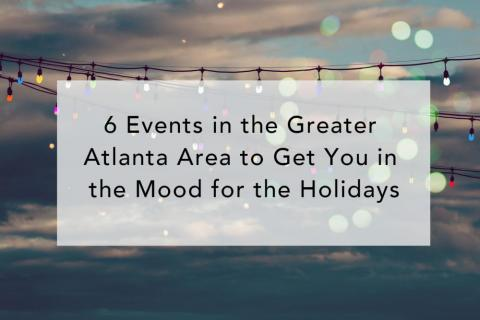 6 Events in the Greater Atlanta Area to Get You in the Mood for the Holidays